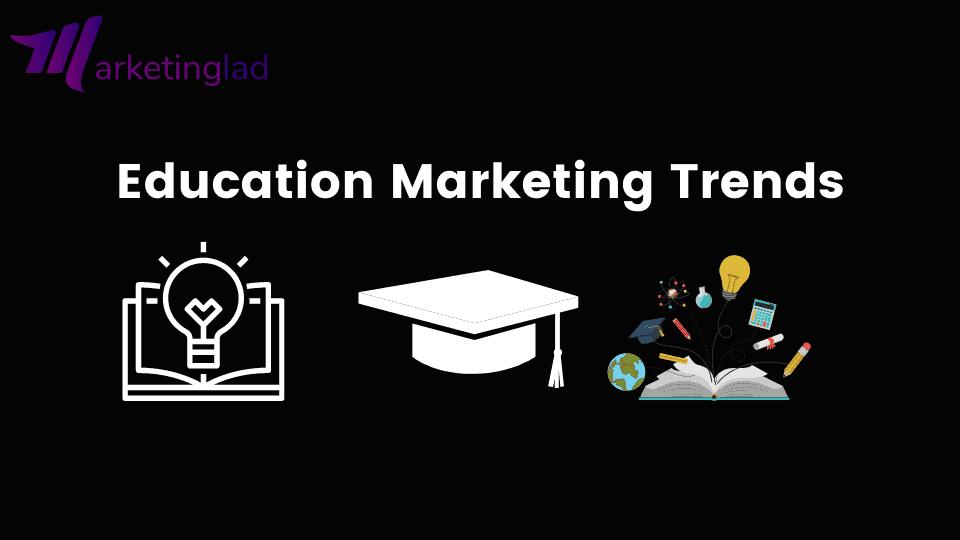 Education Marketing Trends